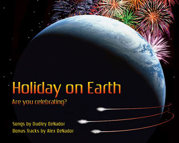 Holiday on Earth Songs by Dudley DeNador Bonus tracks by Alex DeNador